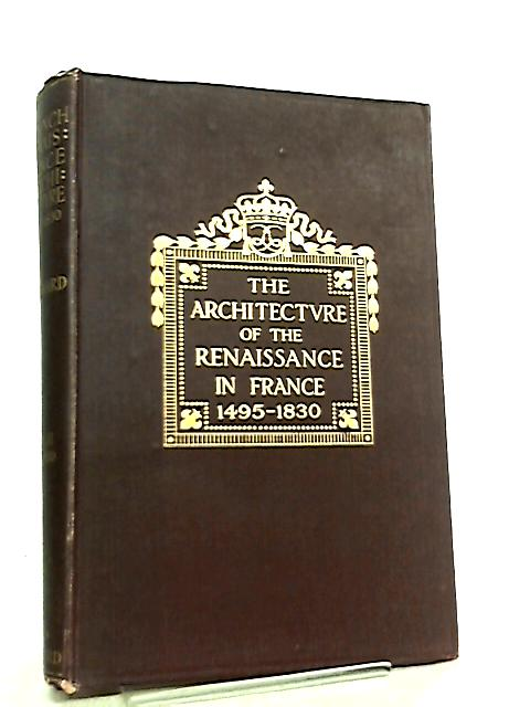 The Architecture of the Renaissance in France Vol. II By W. H. Ward