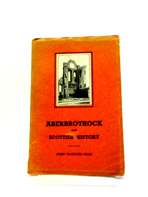 Aberbrothock And Scottish History by James Crawford Milne