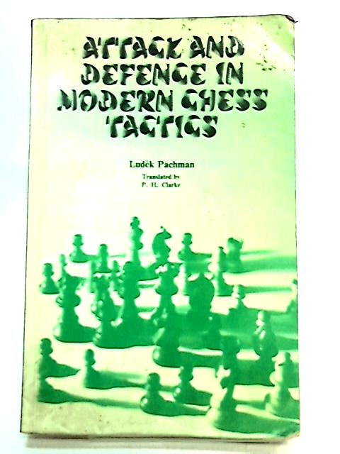 Attack and Defence in Modern Chess Tactics by Pachman, Ludek