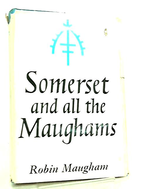 Somerset and All the Maughams by Robin Maugham