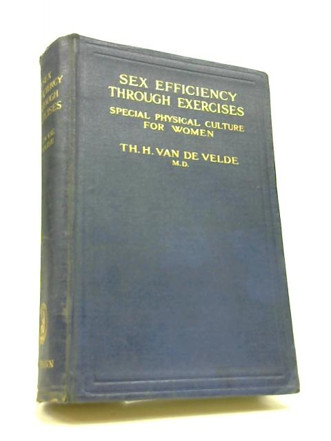Sex Efficiency Through Exercises, Special Physical Culture for Women by Van De Velde, Th. H.