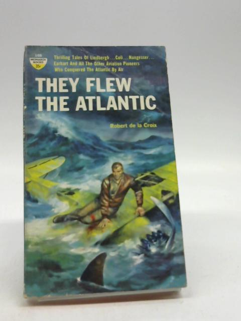 They Flew the atlantic. by De la Croix R