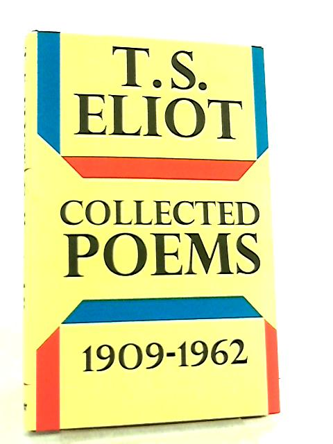 Collected Poems 1909 - 1962 by T. S. Eliot