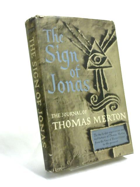 The Sign of Jonas. The Journal of Thomas Merton by Thomas Merton