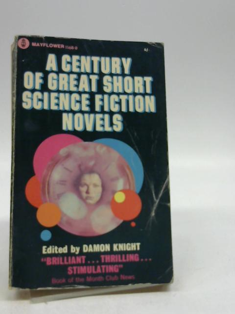 A CENTURY OF GREAT SHORT SCIENCE FICTION NOVELS. By Knight, Damon. (Editor).