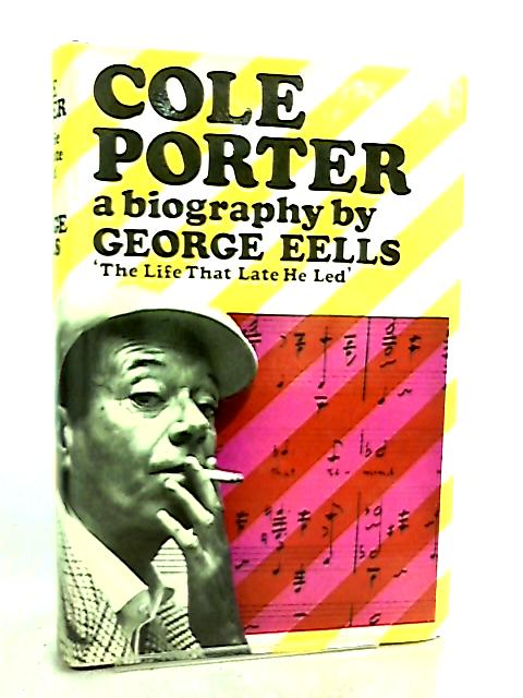 The Life That Late he Led, A Biography of Cole Porter by George Eells