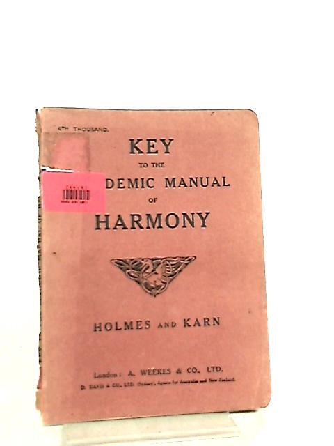 Key to the Questions and Exercises contained in the Academic Manual of Harmony by Holmes & Karn