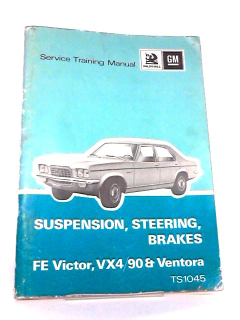 Suspension, Steering, Brakes - FE Victor, VX4-90 and Ventora by Vauxhall Motors Limited