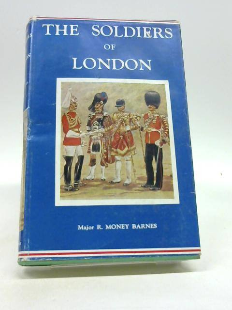 The Soldiers Of London. . by Money Barnes Major R