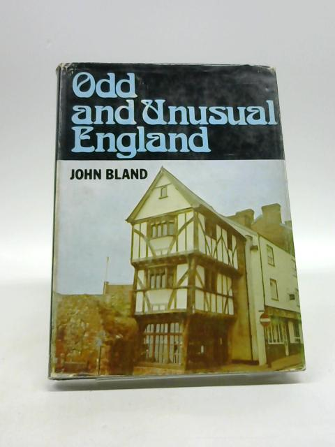 Odd and Unusual England: An Illustrated History of Curious Things by Bland, John