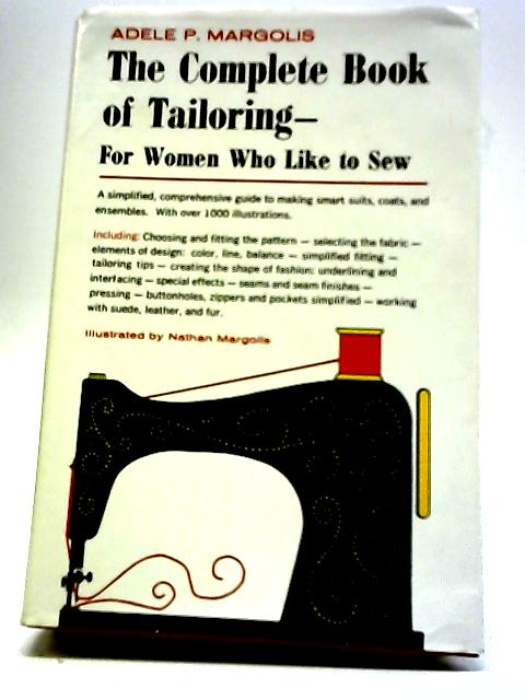 Complete Book of Tailoring by Adele P. Margolis