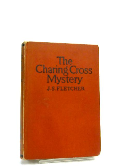 The Charing Cross Mystery by J S Fletcher