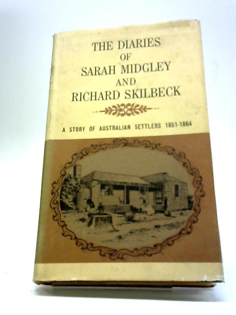 The Diaries Of Sarah Midgley And Richard Skilbeck, A Story Of Australian Settlers, 1851-1864. by H.A. McCorkell
