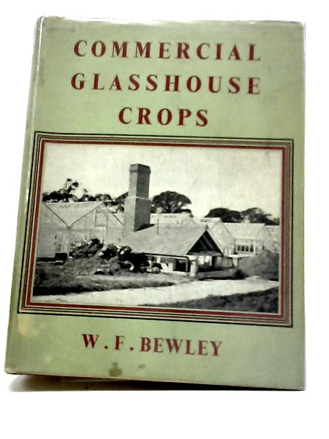 Commercial Glasshouse Crops By W. F Bewley