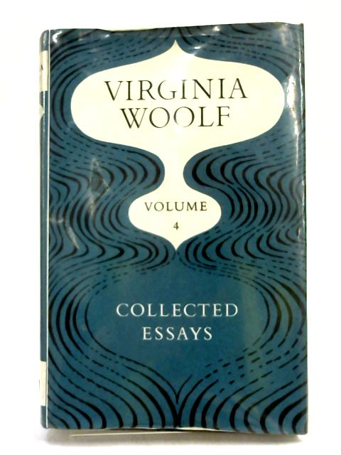 Collected Essays v. 4 by Virginia Woolf