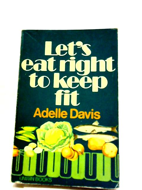 """Let""""s Eat Right To Keep Fit by Adelle Davis"""