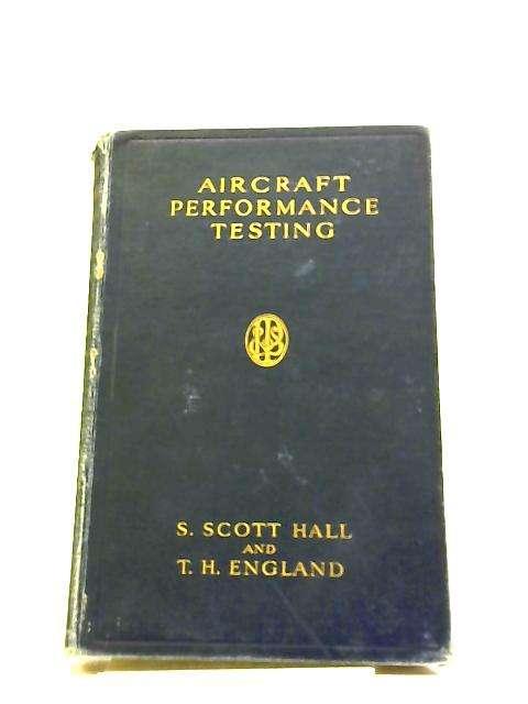 Aircraft Performance Testing by S. Scott Hall & T. H. England