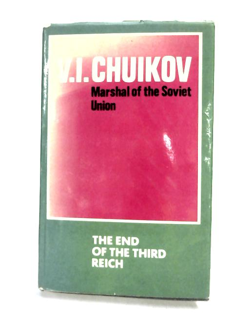 The End of the Third Reich by V. Chuikov,
