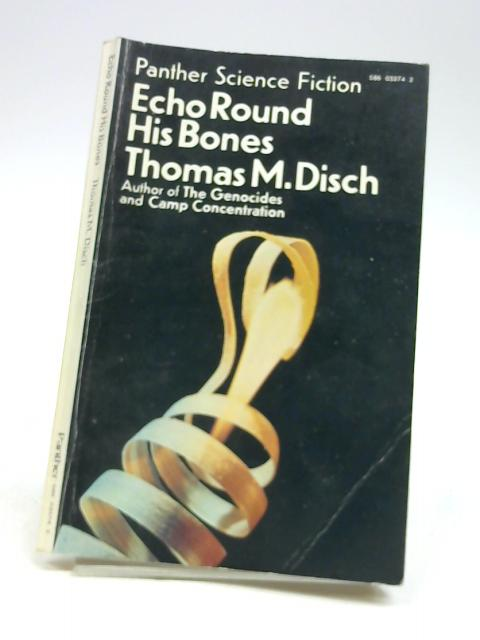 Echo Round His Bones By Disch, Thomas M.