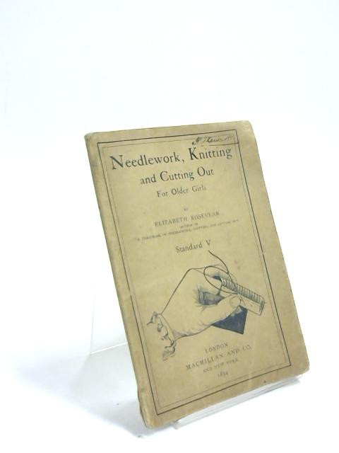 Needlework, Knitting and Cutting Out for Older Girls Standard V By Elizabeth Rosevear