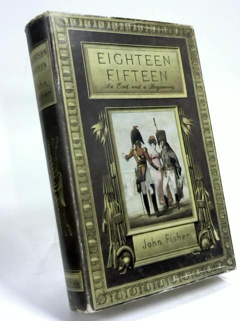Eighteen fifteen: An end and a beginning By John Fisher