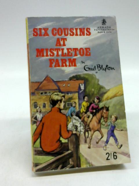 Six cousins at Mistletoe Farm (Armada paperbacks for boys and girls) by Blyton, Enid