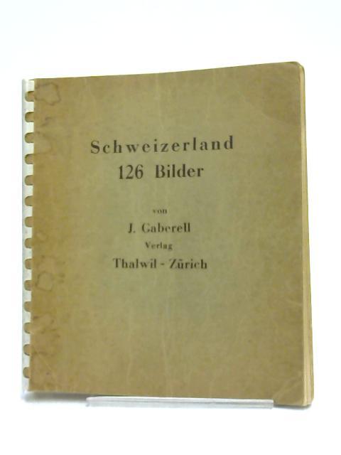 Schweizerland 126 Bilder Switzerland 1930's by J.Gaberell