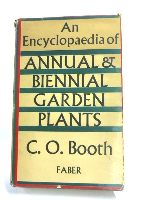 Encyclopaedia of Annual and Biennial Garden Plants By C.O. Booth