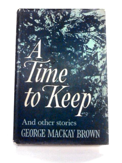 A Time to Keep and Other Stories by Brown, George Mackay