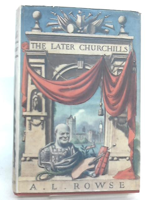 The Later Churchills By ROWSE, A.L.
