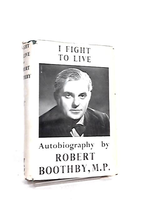 I Fight To Live, Autobiography By Robert Boothby