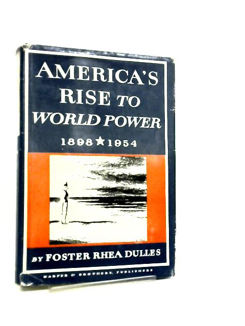 America's Rise to World Power, 1898-1954 by Foster Rhea Dulles