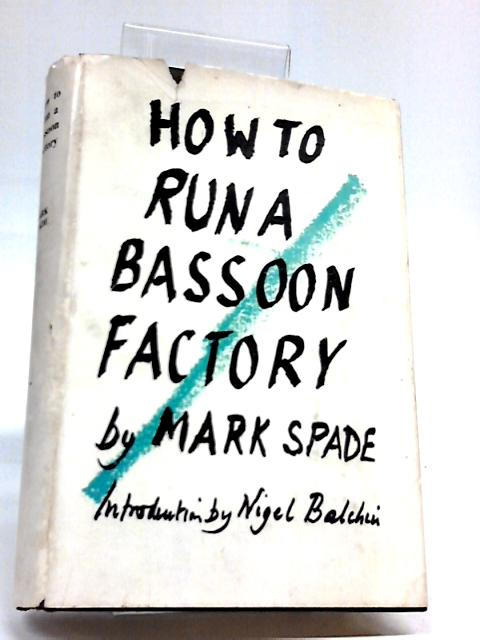 How to Run a Bassoon Factory & Business for Pleasure by Mark Spade