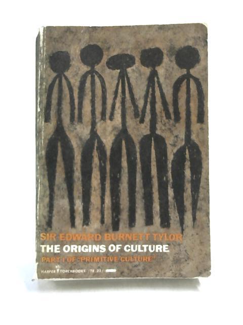 The Origins of culture: Part 1 By Edward Burnett Tylor