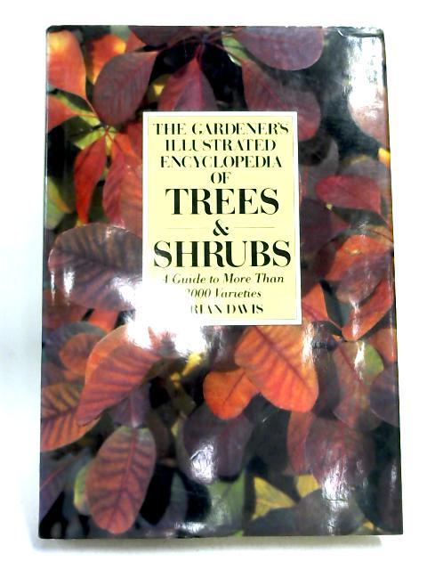 The Gardener's Illustrated Encyclopedia Of Trees & Shrubs By Davis Brian