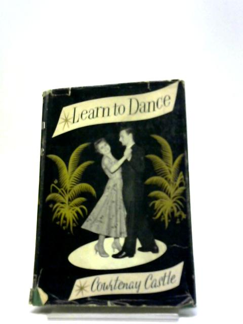 Learn To Dance by Courtenay Castle