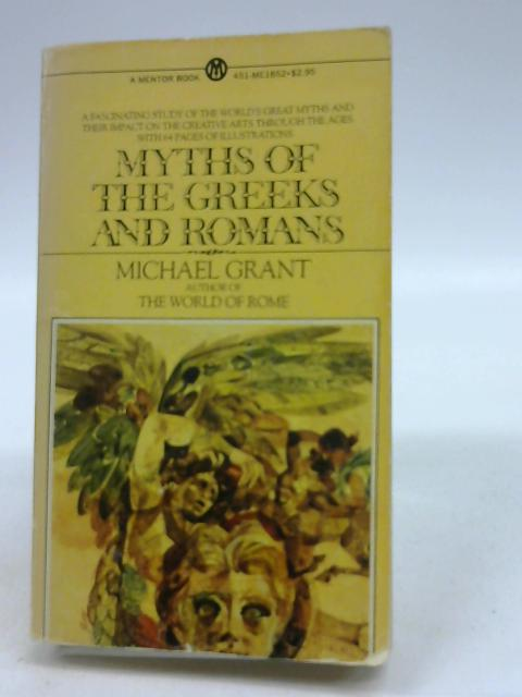 Myths of the Greeks and Romans: by Grant, Michael
