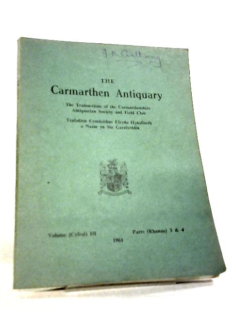 The Carmarthenshire Antiquary Vol III Parts 3 & 4 by W. H. Morris