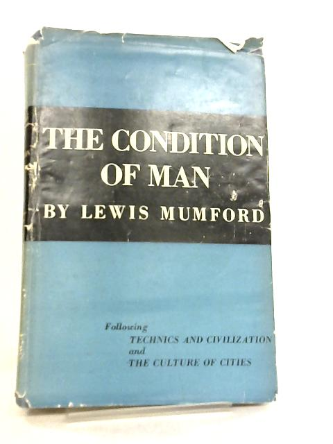 The Condition of Man by Lewis Mumford
