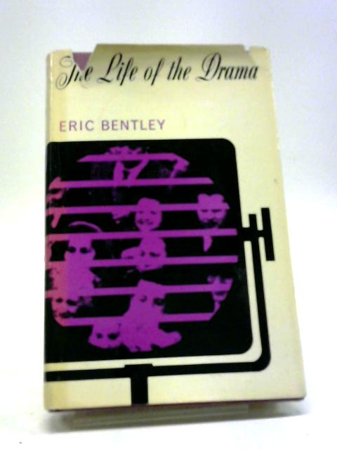 The Life Of The Drama by Eric Bentley