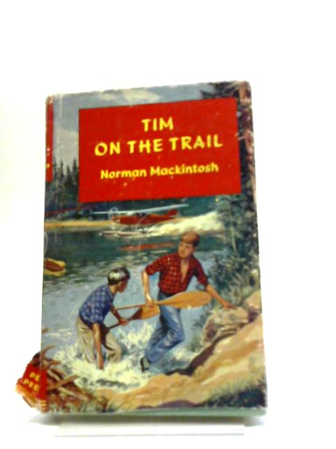 Tim On The Trail by Norman Mackintosh,