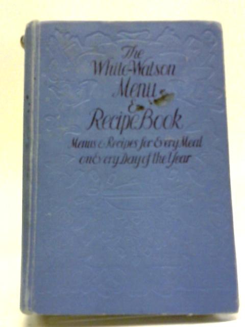 The White-Watson Menu & Recipe Book: Menus & Recipes for Every Meal on Every Day of the Year by Evelyne White and Jessie R. Watson