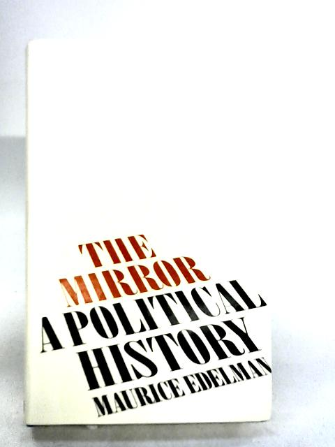 The 'Mirror': A political history by Edelman, Maurice