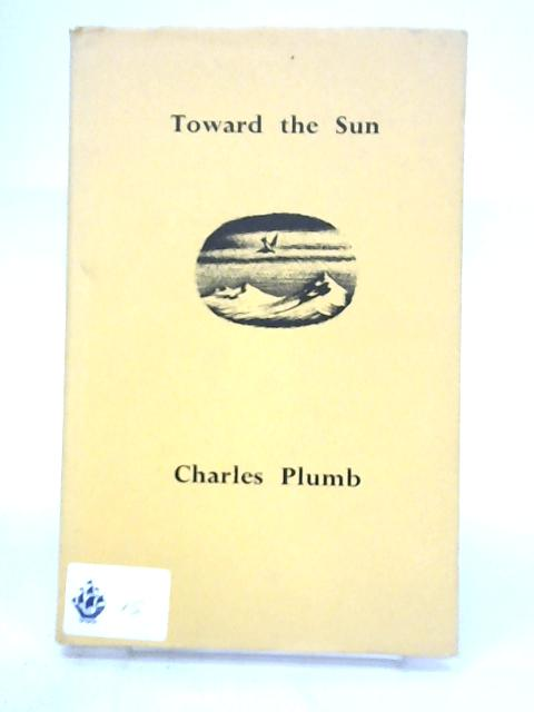 Toward the Sun: Three poems By Charles Plumb