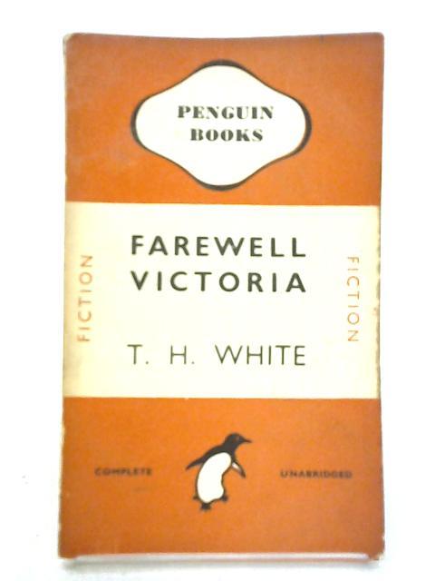 Farewell Victoria by T H White