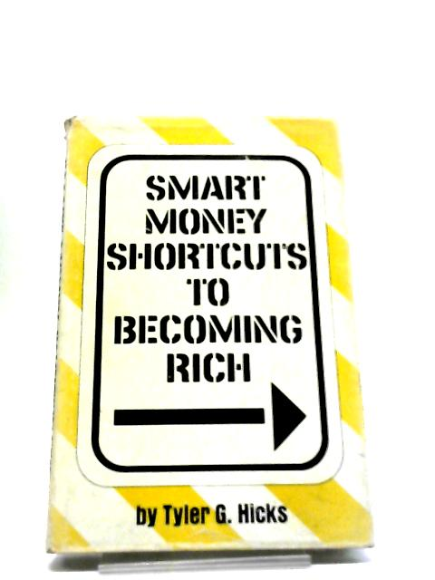 Smart Money Shortcuts to Becoming Rich by Tyler G Hicks