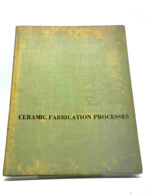 Kingery: Ceramic Fabrication Processes by W D Kingery