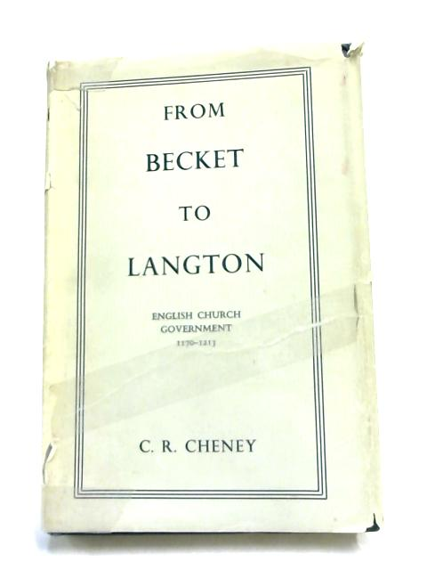 From Becket to Langton: English Church Government, 1170-1213 by C.R. Cheney,