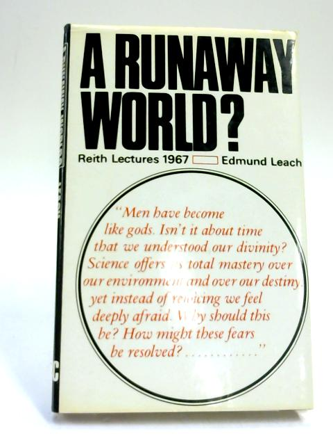 A Runaway World? (The Reith Lectures 1967) by Edmund Leach,