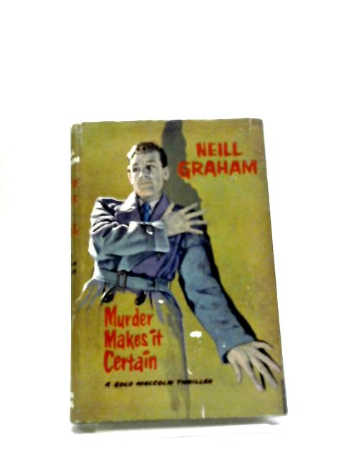 Murder Makes it Certain By Neill Graham
